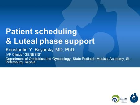 "Patient scheduling & Luteal phase support Konstantin Y. Boyarsky MD, PhD IVF Clinics ""GENESIS"" Department of Obstetrics and Gynecology, State Pediatric."