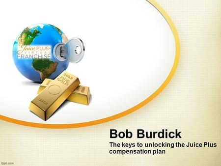 Bob Burdick The keys to unlocking the Juice Plus compensation plan.