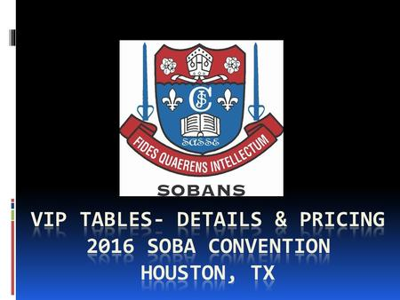 Why Buy VIP Tables?  Tax Deductible  Prime positioning in the SOBA Convention Gala  Premium beverages and food choices  Guaranteed seating: Seating.