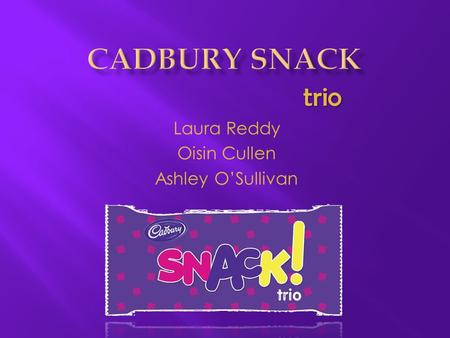 Laura Reddy Oisin Cullen Ashley O'Sullivan trio. Established in 1824 by John Cadbury 'Cadbury means quality this is our promise' One of the most recognisable.