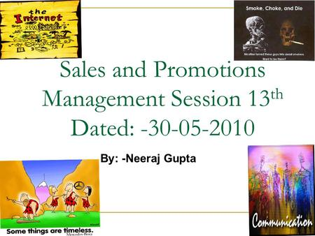Sales and Promotions Management Session 13 th Dated: -30-05-2010 By: -Neeraj Gupta.