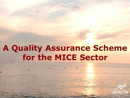 A Quality Assurance Scheme for the MICE Sector. Quality Assurance in the MICE Sector Some other MTA schemes.