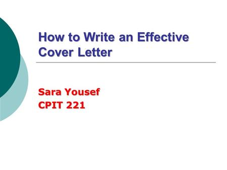 How to Write an Effective Cover Letter Sara Yousef CPIT 221.