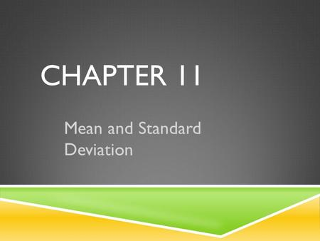 CHAPTER 11 Mean and Standard Deviation. BOX AND WHISKER PLOTS  Worksheet on Interpreting and making a box and whisker plot in the calculator.
