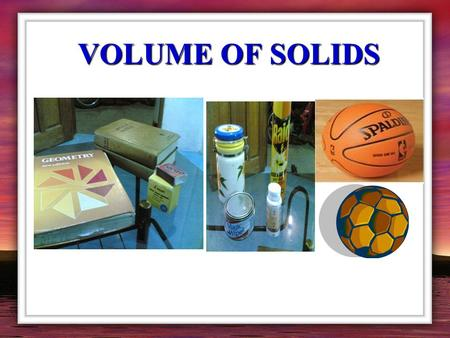 VOLUME OF SOLIDS DEFINITION: -is the amount of space enclosed in a solid figure. The volume of a solid is the number of cubic units contained in the.