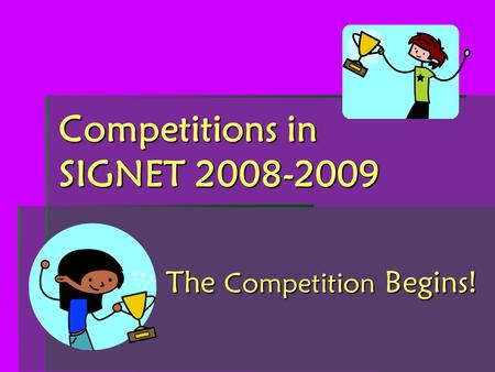 Competitions in SIGNET 2008-2009 The Competition Begins!