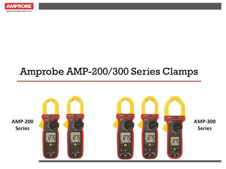 Amprobe AMP-200/300 Series Clamps. Value Proposition Consolidation of Amprobe Clamp Line! – There are too many clamps in the Amprobe portfolio. The new.