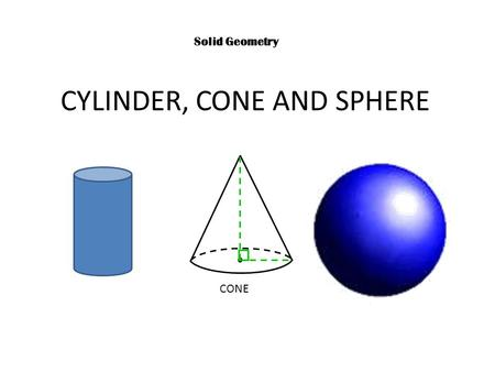 CYLINDER, CONE AND SPHERE