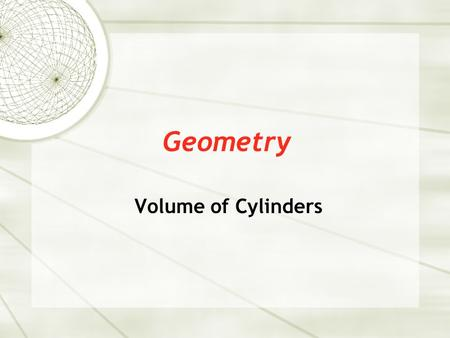 Geometry Volume of Cylinders. Volume  Volume – To calculate the volume of a prism, we first need to calculate the area of the BASE of the prism. This.