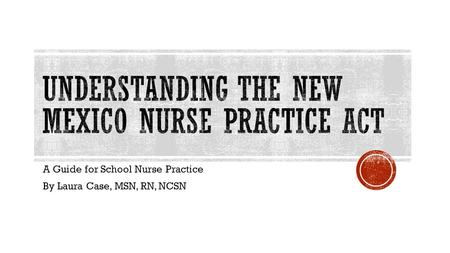 A Guide for School Nurse Practice By Laura Case, MSN, RN, NCSN.