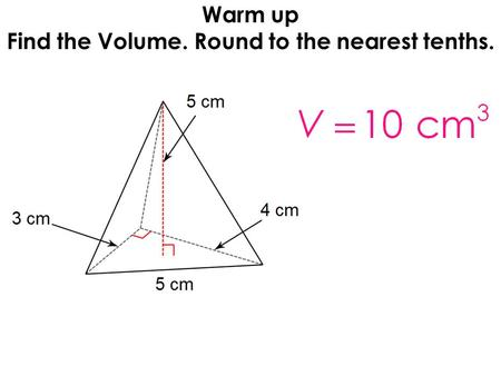 Warm up Find the Volume. Round to the nearest tenths.