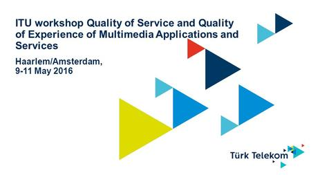 ITU workshop Quality of Service and Quality of Experience of Multimedia Applications and Services Haarlem/Amsterdam, 9-11 May 2016.