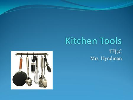 TFJ3C Mrs. Hyndman. Colander Rinse food or drain liquids from solid food Pasta, vegetables…