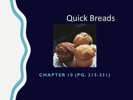 CHAPTER 10 (PG. 215-231) Quick Breads. Quick breads are quick to make. Leavened by chemical leaveners and steam. Little gluten development is required.