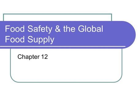 Food Safety & the Global Food Supply Chapter 12. Foodborne Illnesses & the Agents That Cause Them Food intoxication Enterotoxin Neurotoxin Foodborne infections.