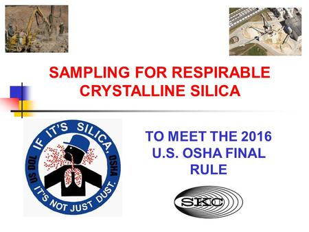 SAMPLING FOR RESPIRABLE CRYSTALLINE SILICA TO MEET THE 2016 U.S. OSHA FINAL RULE.