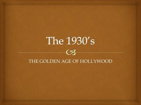 THE GOLDEN AGE OF HOLLYWOOD.   The 1930s decade has been nostalgically labeled The Golden Age of Hollywood (although most of the output [FILMS] of.