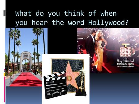 What do you think of when you hear the word Hollywood?