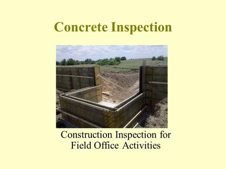 Concrete Inspection Construction Inspection for Field Office Activities.