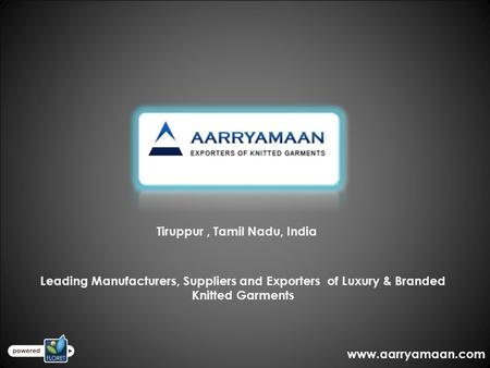 Tiruppur, Tamil Nadu, India Leading Manufacturers, Suppliers and Exporters of Luxury & Branded Knitted Garments www.aarryamaan.com.