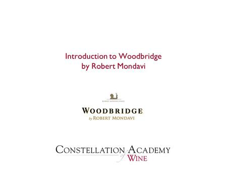 Introduction to Woodbridge by Robert Mondavi. Presentation Overview  History History  The Lodi Region The Lodi Region  Winemaker Todd Ziemann Winemaker.