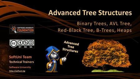 Advanced Tree Structures Binary Trees, AVL Tree, Red-Black Tree, B-Trees, Heaps SoftUni Team Technical Trainers Software University