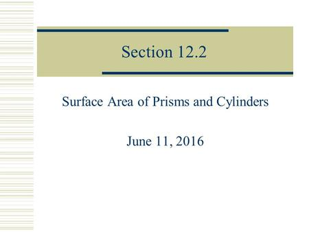 Section 12.2 Surface Area of Prisms and Cylinders June 11, 2016.