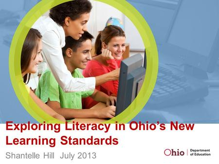 Exploring Literacy in Ohio's New Learning Standards Shantelle Hill July 2013.