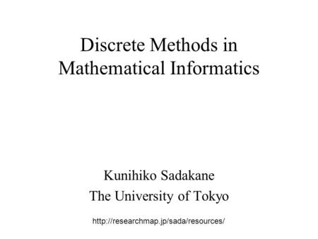 Discrete Methods in Mathematical Informatics Kunihiko Sadakane The University of Tokyo