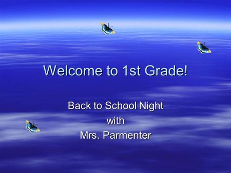 Welcome to 1st Grade! Back to School Night with Mrs. Parmenter.
