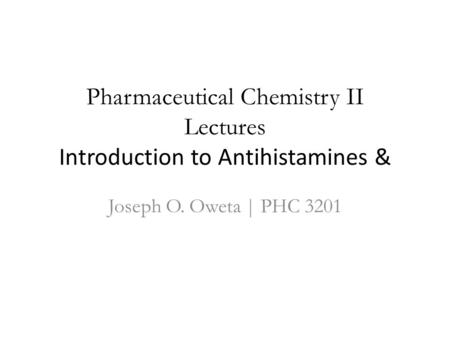 Pharmaceutical Chemistry II Lectures Introduction to Antihistamines &