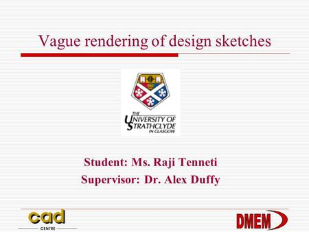 Vague rendering of design sketches Student: Ms. Raji Tenneti Supervisor: Dr. Alex Duffy.