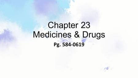 Chapter 23 Medicines & Drugs Pg. 584-0619. Chapter 23, Lesson 1 The Role of Medicines.