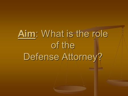 Aim: What is the role of the Defense Attorney?. Vocabulary Defense Attorney: The lawyer who represents an accused offender and a convicted offender. Defense.