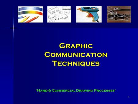 1 Graphic Communication Techniques 'Hand & Commercial Drawing Processes'