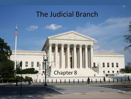The Judicial Branch Chapter 8. The Federal Court System Section 1.