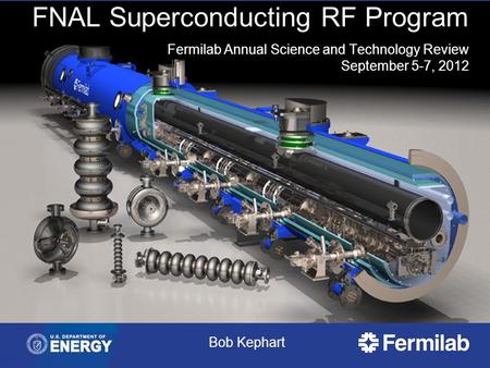 FNAL Superconducting RF Program Fermilab Annual Science and Technology Review September 5-7, 2012 Bob Kephart.