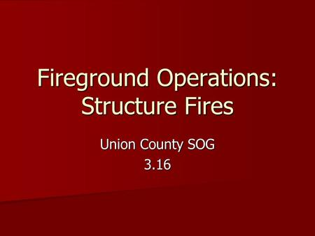 Fireground Operations: Structure Fires Union County SOG 3.16.