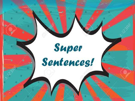Super Sentences!. Copyright 2012 www.time4writing.com/free-writing-resources Copyright 2012.