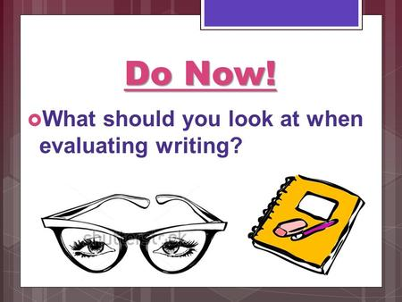 Do Now!  What should you look at when evaluating writing?