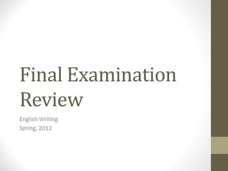 Final Examination Review English Writing Spring, 2012.