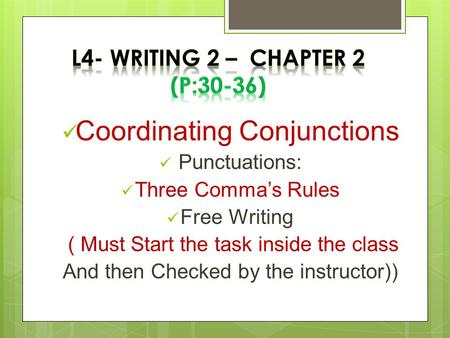 Coordinating Conjunctions Punctuations: Three Comma's Rules Free Writing ( Must Start the task inside the class And then Checked by the instructor))