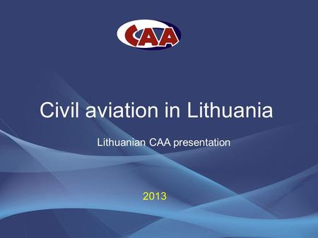 2013 Lithuanian CAA presentation Civil aviation in Lithuania.