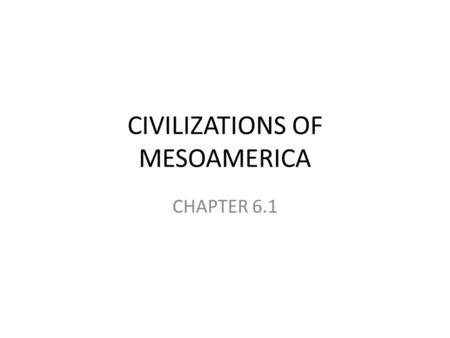 CIVILIZATIONS OF MESOAMERICA CHAPTER 6.1. FIRST SETTLERS Started nomadic (neolithic) Eventually moved into sedentary farming between 8500 & 2000 B.C.E.