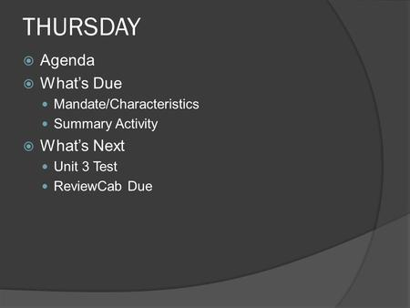 THURSDAY  Agenda  What's Due Mandate/Characteristics Summary Activity  What's Next Unit 3 Test ReviewCab Due.