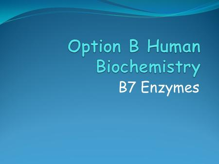 B7 Enzymes. Assessment Statements B.7.1 Describe the characteristics of biological catalysts (enzymes). (2) B.7.2 Compare inorganic catalysts and biological.