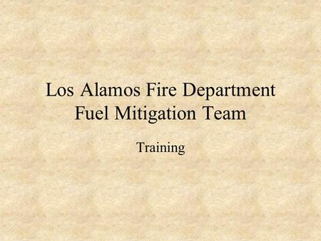 Los Alamos Fire Department Fuel Mitigation Team Training.