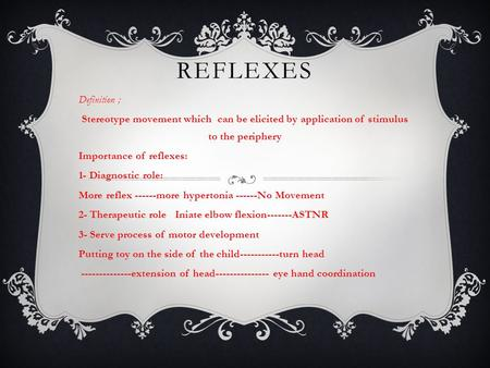 REFLEXES Definition ; Stereotype movement which can be elicited by application of stimulus to the periphery Importance of reflexes: 1- Diagnostic role:
