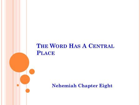T HE W ORD H AS A C ENTRAL P LACE Nehemiah Chapter Eight.