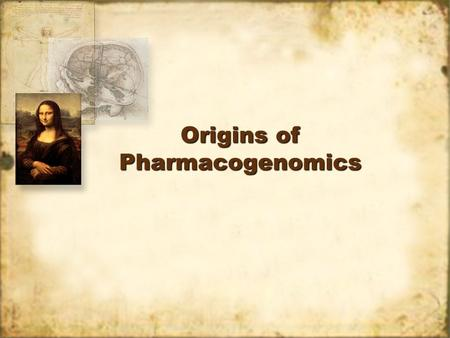 Origins of Pharmacogenomics. Archibald Garrod - 1902 In 1902 Garrod characterized the condition of alcaptonuria as one resulting from an absence of the.